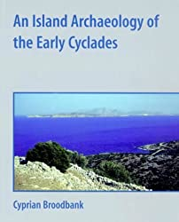 An Island Archaeology of the Early Cyclades by Cyprian Broodbank (2002-07-18)