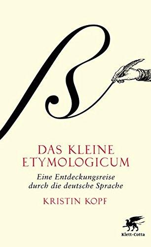 Das kleine Etymologicum: Eine Entdeckungsreise durch die deutsche Sprache