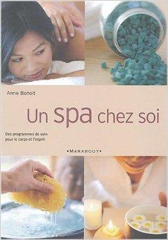 Un spa chez soi : Week-ends de soins pour le corps et l'esprit de Anne Benoît ( 24 mars 2004 )