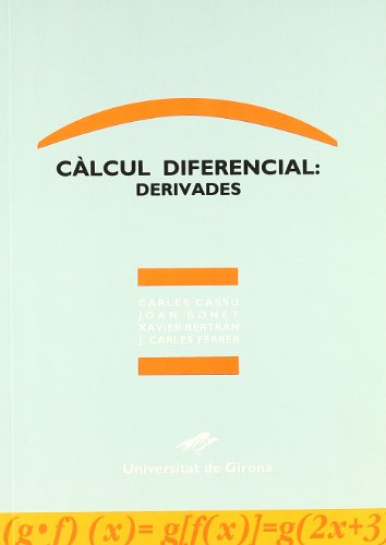 Càlcul diferencial: derivades (Guia didàctica de la matemàtica universitària) por Carles Cassú