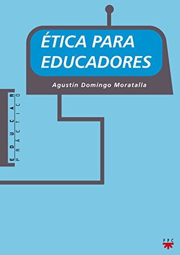 Ética Para Educadores (Educar Práctico) por Agustín Domingo Moratalla