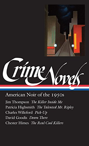 Crime Novels: American Noir of the 1950s (Loa #95): The Killer Inside Me / The Talented Mr. Ripley / Pick-Up / Down There / The Real Cool Killers: American Noir of the 1950s Vol 2 (Library of America)