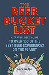 The Beer Bucket List: A travel-sized guide to over 150 of the best beer experiences on the planet
