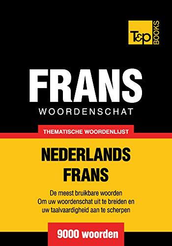Thematische woordenschat Nederlands-Frans - 9000 woorden (Dutch Edition)
