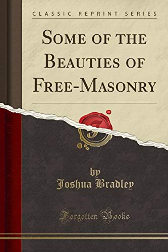 Some of the Beauties of Free-Masonry (Classic Reprint) PDF Books