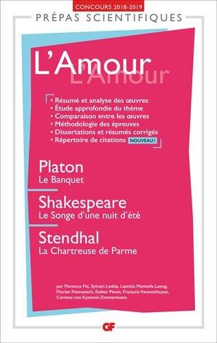 L'Amour - Prépas scientifiques 2018-2019: Platon, Le Banquet - Shakespeare, Le Songe d'une nuit d'été - Stendhal, La Chartreuse de Parme par Collectif