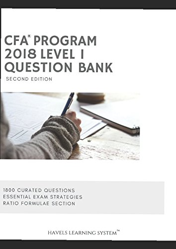 2018 CFA Level 1 Question Bank - Volume 1: Applicable for June and December 2018 CFA Exams - 1800 Questions (2018 CFA Essential Exam Material, Band 1)