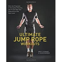 Ultimate Jump Rope Workouts: Kick-Ass Programs to Strengthen Muscles, Get Fit, and Take Your Endurance to the Next Level by Brett Stewart (2012-07-03)