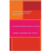 La mujer desnuda frente al espejo: Lecturas literarias guiadas para estudiantes de ELE Niveles B2-C1 (LITERATURA PARA  E.L.E) (Spanish Edition)