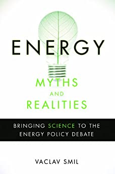 Energy Myths and Realities: Bringing Science to the Energy Policy Debate von [Smil, Vaclav]