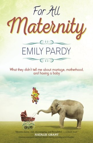 For All Maternity: What They Didn't Tell Me About Marriage, Motherhood, and Having a Baby by Emily Pardy (2015-05-01)