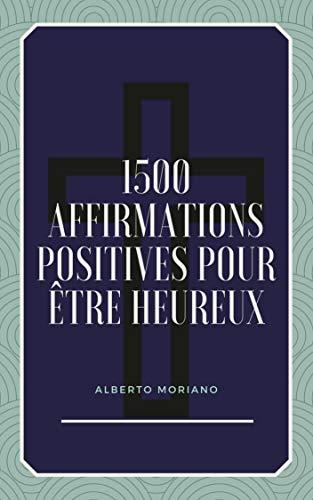 Couverture du livre 1500 AFFIRMATIONS POSITIVES POUR ÊTRE HEUREUX