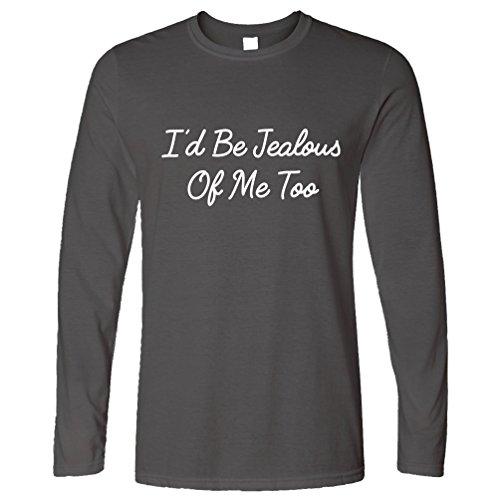 Ich würde Jealous Of Me Too Funny Rude Sassy Vain Slogan kühlen Witz Langarmshirt Dark Grey