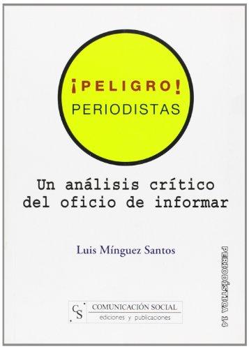 ¡Peligro! periodistas : un análisis crítico del oficio de informar por Luis Mínguez Santos