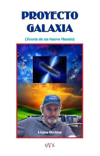 PROYECTO GALAXIA  (TEORÍA DE UN NUEVO MUNDO)