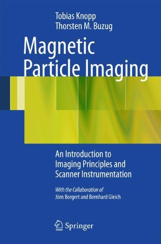 Magnetic Particle Imaging: An Introduction to Imaging Principles and Scanner Instrumentation by Tobias Knopp (2012-05-30)