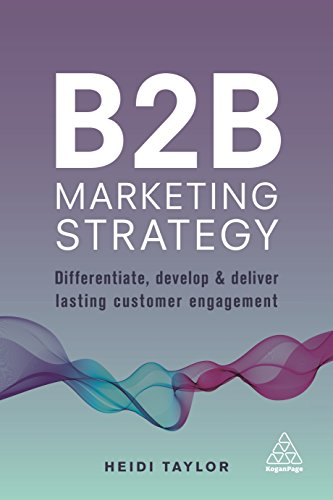 B2B Marketing Strategy: Differentiate, Develop and Deliver Lasting Customer Engagement (English Edition)
