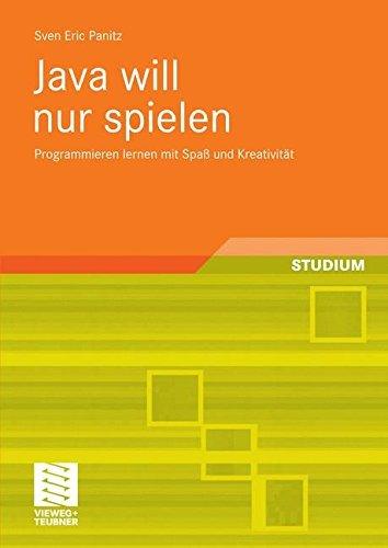 Java will nur spielen: Programmieren lernen mit Spaß und Kreativität (German Edition) de