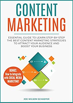 Content Marketing: Essential Guide to Learn Step-by-Step the Best Content Marketing Strategies to Attract your Audience and Boost Your Business (Content ... Marketing 2019, Marketing) (English Edition) par [Schaefer, Joe Wilson]