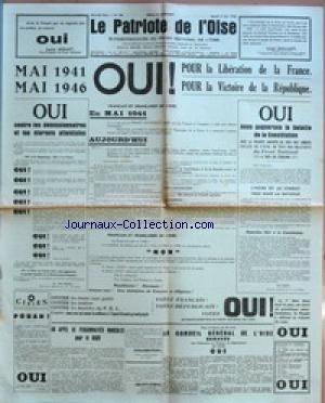 PATRIOTE DE L'OISE (LE) [No 169] du 04/05/1946 - OUI CONTRE LES DEMISSIONNAIRES ET LES ETERNELS ATTENTISTES - FRANCAIS ET FRANCAISES DE L'OISE EN MAI 1941 - AUJOURD'HUI - UN APPEL DE PERSONNALITES RADICALES POUR LE OUI - CHAMBEYRON - JOLIOT-CURIE - LE CONSEIL GENERAL DE L'OISE DEMANDE AUX CITOYENNES ET CITOYENS DU DEPARTEMENT DE VOTER OUI ÔÇô OUI ! POUR LA LIBERATION DE LA FRANCE - POUR LA VICTOIRE DE LA REPUBLIQUE - OUI NOUS GAGNERONS LA BATAILLE DE LA CONSTITUTION - L'HEURE EST AU COM