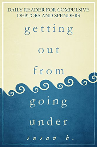 Getting Out from Going Under: Daily Reader for Compulsive Debtors and Spenders (English Edition)