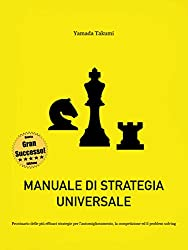 Manuale di strategia universale: Prontuario delle più efficaci strategie per l'automiglioramento, la competizione ed il problem solving