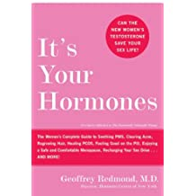 It's Your Hormones: The Women's Complete Guide to Soothing PMS, Clearing Acne, Regrowing Hair, Healing PCOS, Feeling Good on the Pill, Enjoying a Safe ... Recharging Your Sex Drive . . . and More!