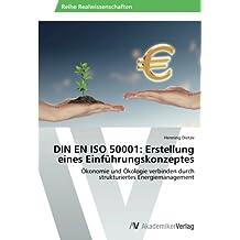 DIN EN ISO 50001: Erstellung eines Einführungskonzeptes: Ökonomie und Ökologie verbinden durch strukturiertes Energiemanagement