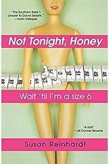 Not Tonight, Honey: Wait 'til I'm A Size 6 by Susan Reinhardt (2009-12-17) Paperback
