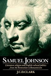[Samuel Johnson: Literature, Religion and English Cultural Politics from the Restoration to Romanticism] (By: J. C. D. Clark) [published: June, 1995]