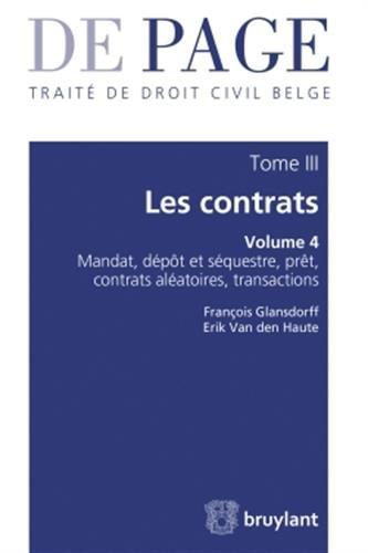 Traité de droit civil belge - Tome III : Les contrats - Volume 4 : Mandat, prêt, ...: Tome III : les contrats - Volume 4 : Mandat, dépôt et séquestre, (...) par François Glansdorff