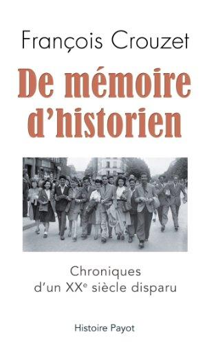 De mémoire d'historien. Chronique d'un XXe siècle disparu.