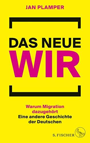 Das neue Wir. Warum Migration dazugehört. Eine andere Geschichte der Deutschen