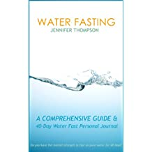 Water Fasting: A Comprehensive Guide & 40-Day Water Fast Personal Journal (English Edition)