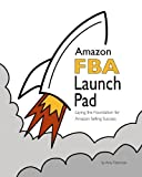 Amazon FBA Launch Pad: Laying the Foundation for Amazon Selling Success by Amy Feierman (2015-07-02)