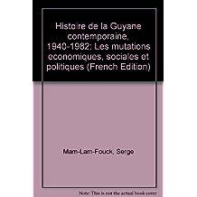 Histoire de la Guyane contemporaine, 1940-1982: Les mutations économiques, sociales et politiques
