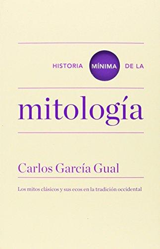 Historia Mínima De La Mitología (Historias mínimas) por Carlos García Gual