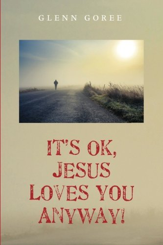 It's Ok, Jesus Loves You Anyway!