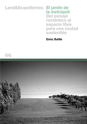 El jardín de la metrópoli: Del paisaje romántico al espacio libre para una ciudad sostenible (Land And Scape (gili))