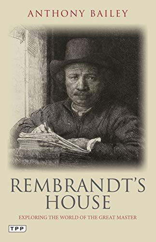 Rembrandt's House: Exploring the World of the Great Master (Tauris Parke Paperbacks) (English Edition)