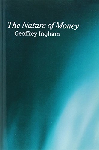 the-nature-of-money-by-geoffrey-ingham-2004-04-09
