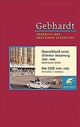 Gebhardt Handbuch der Deutschen Geschichte: Handbuch der deutschen Geschichte. Band 22. Deutschland unter alliierter Besatzung 1945 - 1949, Die DDR 1949 - 1990