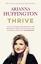 Thrive: The Third Metric to Redefining Success and Creating a Happier Life by Arianna Huffington (2015-01-01)
