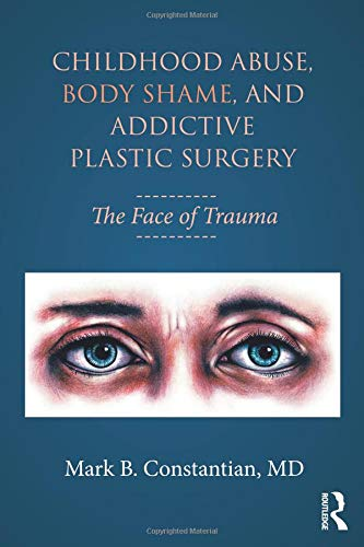 Childhood Abuse, Body Shame, and Addictive Plastic Surgery: The Face of Trauma