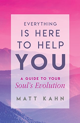 Everything Is Here to Help You: A Guide to Your Soul's Evolution