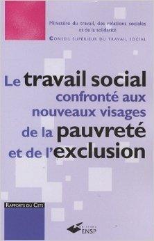 Le travail social confront aux nouveaux visages de la pauvret et de l'exclusion : Pauvret et exclusion sociale : un dfi pour notre socit, un enjeu majeur pour le travail social de Christian Chasseriaud ( 12 juillet 2007 )
