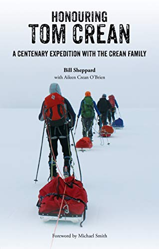 Honouring Tom Crean: A Centenary Expedition With the Crean Family (English Edition)