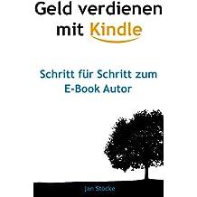 Geld verdienen mit Kindle: Schritt für Schritt zum E-Book Autor (German Edition)
