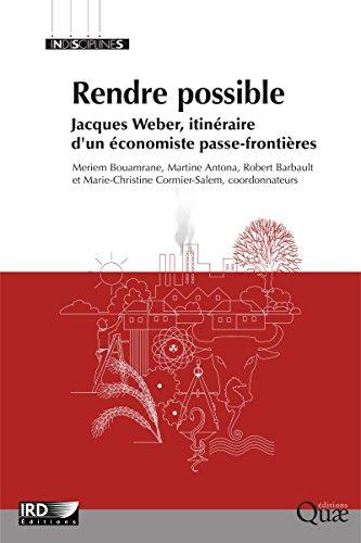 Rendre possible: Jacques Weber, itinéraire d'un économiste passe-frontières