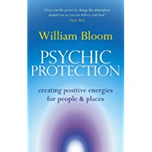 Psychic Protection: Creating positive energies for people and places (English Edition)